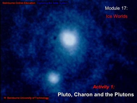 Module 17: Ice Worlds Activity 1: Pluto, Charon and the Plutons.