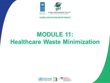 MODULE 11: Healthcare <strong>Waste</strong> Minimization. Module Overview Describe the <strong>waste</strong> management hierarchy Describe practices that encourage <strong>waste</strong> minimization.