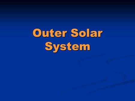 Outer Solar System. Planets Outer solar system is dominated entirely by the four Jovian planets, but is populated by billions of small icy objects Giant.