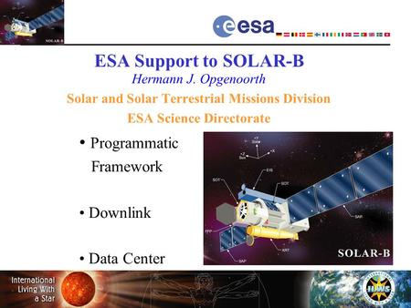 ESA Support to SOLAR-B Hermann J. Opgenoorth Solar and Solar Terrestrial Missions Division ESA Science Directorate Programmatic.