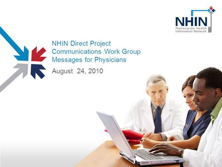 NHIN Direct Project Communications Work Group Messages for Physicians August 24, 2010.