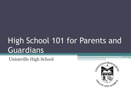 High School 101 for Parents and Guardians Unionville High School.