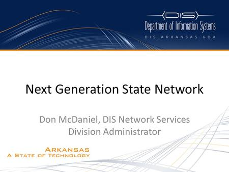 Don McDaniel, DIS Network Services Division Administrator Next Generation State Network.