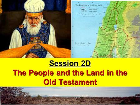The People and the Land in the Old Testament Session 2D The People and the Land in the Old Testament.