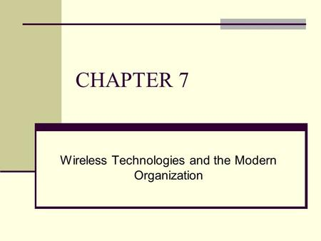 CHAPTER 7 Wireless Technologies and the Modern Organization.