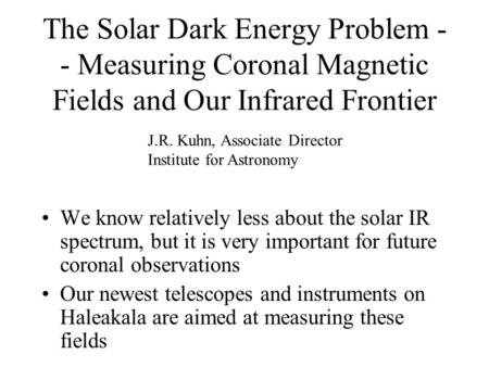 The Solar Dark Energy Problem - - Measuring Coronal Magnetic Fields and Our Infrared Frontier We know relatively less about the solar IR spectrum, but.