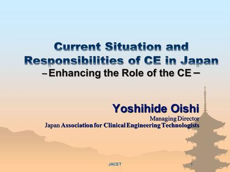Yoshihide Oishi Managing Director Japan Association for Clinical Engineering Technologists JACET1.