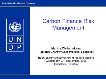 Carbon Finance Risk Management Marina Olshanskaya Regional Energy/Kyoto Protocol Specialist RBEC Energy and Environment Practice Meeting Wednesday 27 th.