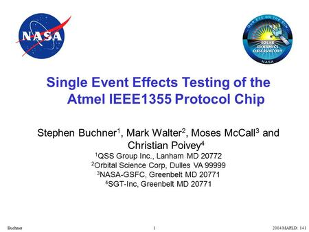 12004 MAPLD: 141Buchner Single Event Effects Testing of the Atmel IEEE1355 Protocol Chip Stephen Buchner 1, Mark Walter 2, Moses McCall 3 and Christian.