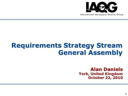 Company Confidential 1 Requirements Strategy Stream General Assembly Alan Daniels York, United Kingdom October 22, 2010.
