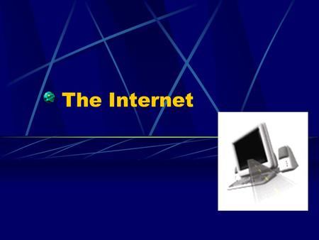 The Internet What is the Internet? The Internet is a global web of computers connected to each other by wires, (mostly phone lines). If you look at a.
