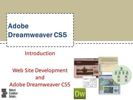 Adobe Dreamweaver CS5 Introduction Web Site Development and Adobe Dreamweaver CS5.