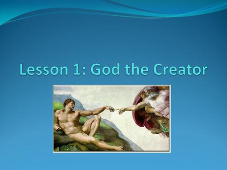 Lesson 1: God the Creator