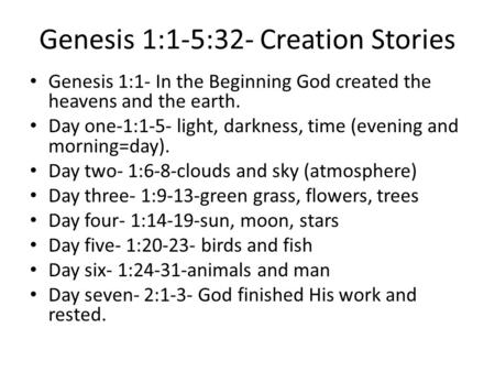 Genesis 1:1-5:32- Creation Stories Genesis 1:1- In the Beginning God created the heavens and the earth. Day one-1:1-5- light, darkness, time (evening and.