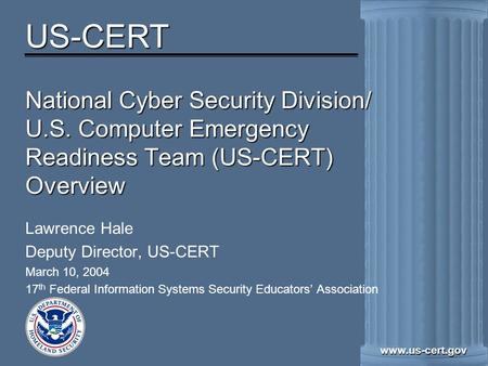 US-CERT www.us-cert.gov National Cyber Security Division/ U.S. Computer Emergency Readiness Team (US-CERT) Overview Lawrence Hale Deputy Director, US-CERT.