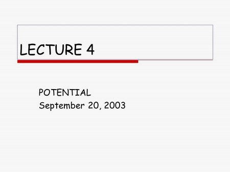 LECTURE 4 POTENTIAL September 20, 2003 Alternate Lecture Titles  Back to Physics 2048  You can run but you can't hide!