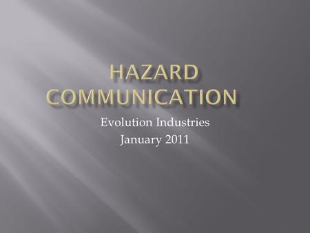 Evolution Industries January 2011. OSHA's standard ensures that information about chemical hazards and associated protective measures is disseminated.