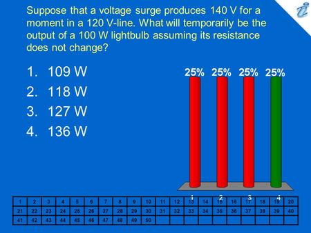Suppose that a voltage surge produces 140 V for a moment in a 120 V-line. What will temporarily be the output of a 100 W lightbulb assuming its resistance.