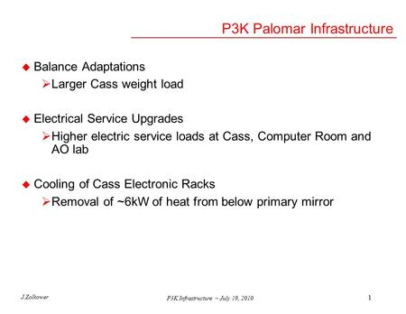 P3K Infrastructure – July 19, 2010 P3K Palomar Infrastructure u Balance Adaptations  Larger Cass weight load u Electrical Service Upgrades  Higher electric.