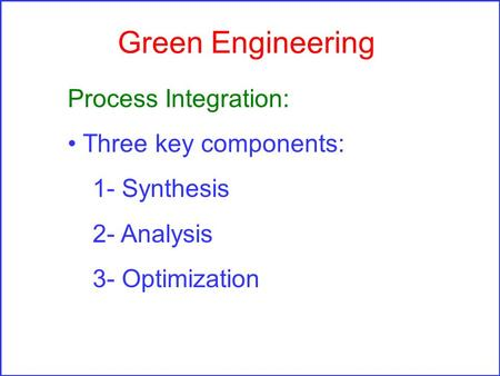 Green Engineering Process Integration: Three key components: