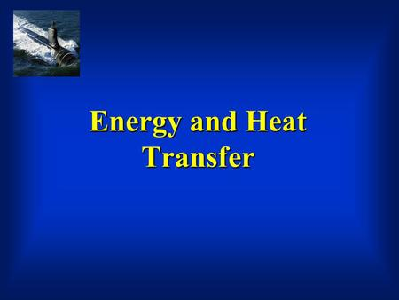 Energy and Heat Transfer. Objectives Comprehend Forms of energy Energy conversion Heat transfer processes Principles of operation of various heat exchangers.