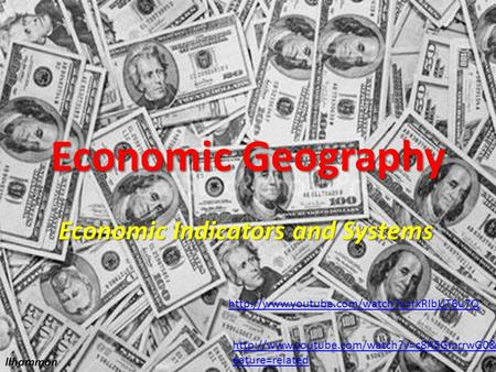 Economic Geography Economic Indicators and Systems llhammon   eature=related.