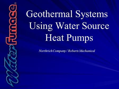 Geothermal Systems Using Water Source Heat Pumps Northrich Company / Roberts Mechanical.