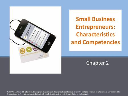 Small Business Entrepreneurs: Characteristics and Competencies Chapter 2 © 2014 by McGraw-Hill Education. This is proprietary material solely for authorized.