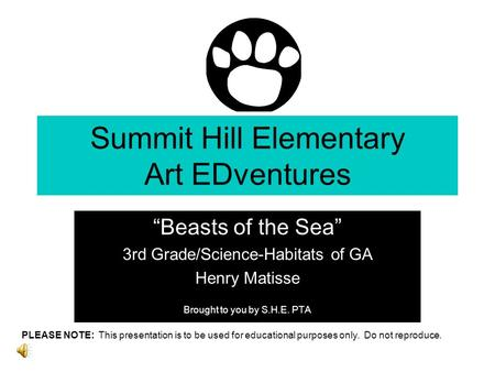 "Summit Hill Elementary Art EDventures ""Beasts of the Sea"" 3rd Grade/Science-Habitats of GA Henry Matisse Brought to you by S.H.E. PTA PLEASE NOTE: This."