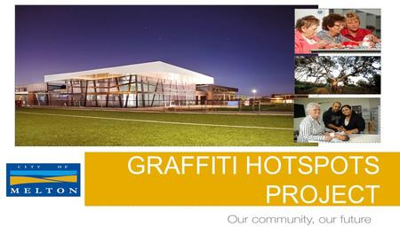 GRAFFITI HOTSPOTS PROJECT. THE PROBLEM  Increased reports of graffiti and antisocial behaviour around the municipality received through Council's Graffiti.