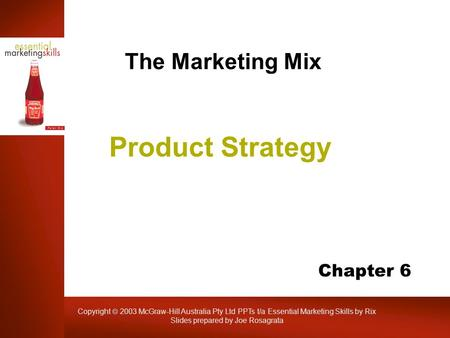Copyright  2003 McGraw-Hill Australia Pty Ltd PPTs t/a Essential Marketing Skills by Rix Slides prepared by Joe Rosagrata Product Strategy The Marketing.