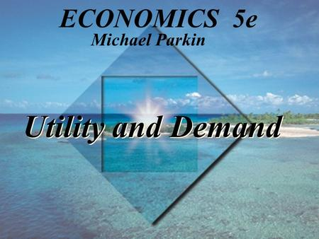 Utility and Demand Michael Parkin ECONOMICS 5e. TM 8-2 Copyright © 1998 Addison Wesley Longman, Inc. Learning Objectives Explain the household's budget.