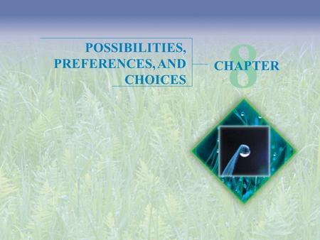 POSSIBILITIES, PREFERENCES, AND CHOICES 8 CHAPTER.