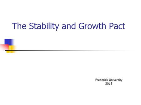 The Stability and Growth Pact Frederick University 2013.