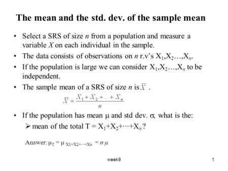 Week91 The mean and the std. dev. of the sample mean Select a SRS of size n from a population and measure a variable X on each individual in the sample.