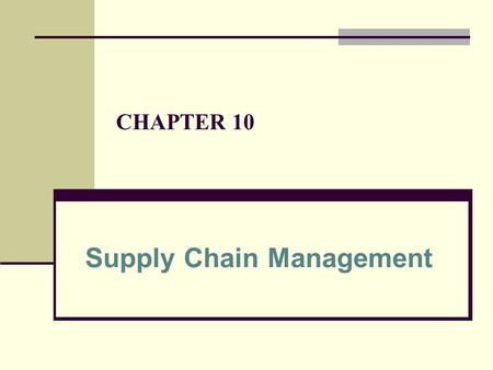 CHAPTER 10 Supply Chain Management. a coordinated system of entities, activities, information and resources involved in moving a product or service from.