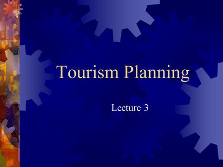 Tourism Planning Lecture 3. What is tourism planning?  In recent decades many places have turned to travel and tourism as a way to improve their economic.