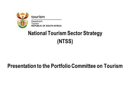 National Tourism Sector Strategy (NTSS) Presentation to the Portfolio Committee on Tourism.