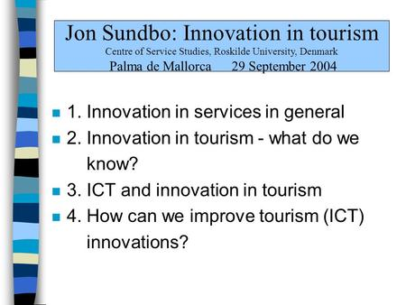 N 1. Innovation in services in general n 2. Innovation in tourism - what do we know? n 3. ICT and innovation in tourism n 4. How can we improve tourism.
