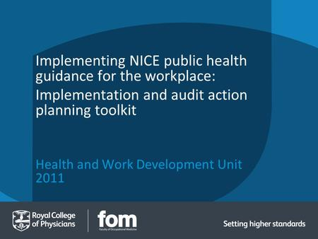 Health and Work Development Unit 2011 Implementing NICE public health guidance for the workplace: Implementation and audit action planning toolkit.