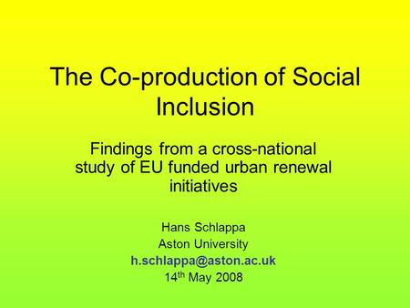 The Co-production of Social Inclusion Findings from a cross-national study of EU funded urban renewal initiatives Hans Schlappa Aston University