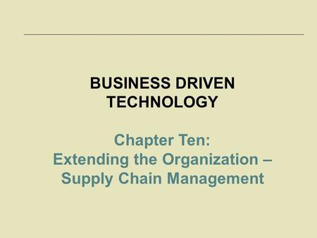 McGraw-Hill/Irwin © 2006 The McGraw-Hill Companies, Inc. All rights reserved. BUSINESS DRIVEN TECHNOLOGY Chapter Ten: Extending the Organization – Supply.