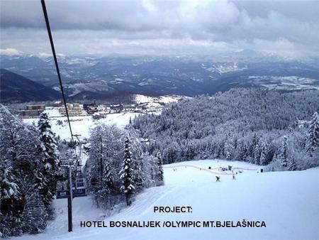 PROJECT: HOTEL BOSNALIJEK /OLYMPIC MT.BJELAŠNICA.