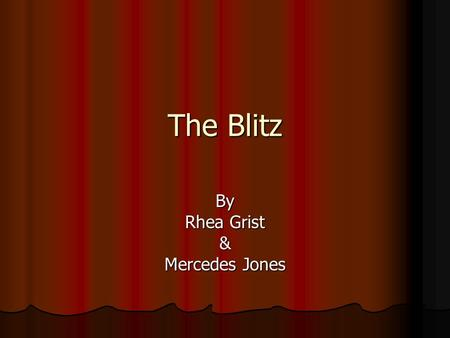 The Blitz By Rhea Grist & Mercedes Jones. The Blitz began The Blitz was the sustained bombing of Britain by Nazi Germany between 7 September 1940 and.