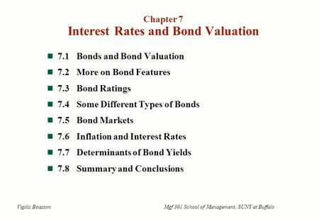7.1Bonds and Bond Valuation 7.2More on Bond Features 7.3Bond Ratings 7.4Some Different Types of Bonds 7.5Bond Markets 7.6Inflation and Interest Rates 7.7Determinants.