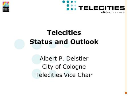 Telecities Status and Outlook Albert P. Deistler City of Cologne Telecities Vice Chair.