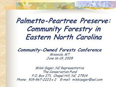 Palmetto-Peartree Preserve: Community Forestry in Eastern North Carolina Community-Owned Forests Conference Missoula, MT June 16-19, 2005 Mikki Sager,