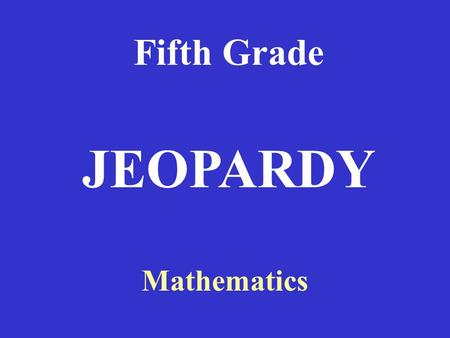 Fifth Grade Mathematics JEOPARDY Evaluating Expressions Evaluating ExpressionsRouterModesWANEncapsulationWANServices 100 200 300 400 500RouterModesWANEncapsulationWANServicesRouterCommands.