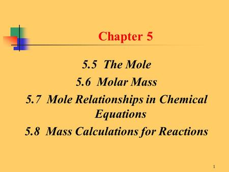 1 Chapter 5 5.5 The Mole 5.6 Molar Mass 5.7 Mole Relationships in Chemical Equations 5.8 Mass Calculations for Reactions.