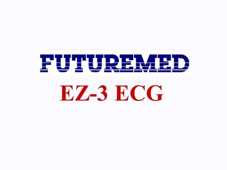EZ-3 ECG. Thank you for your interest in Futuremed's EZ-3 ECG. Like other EZ-3 users, we are confident you will enjoy this model ideal for obtaining sharp.